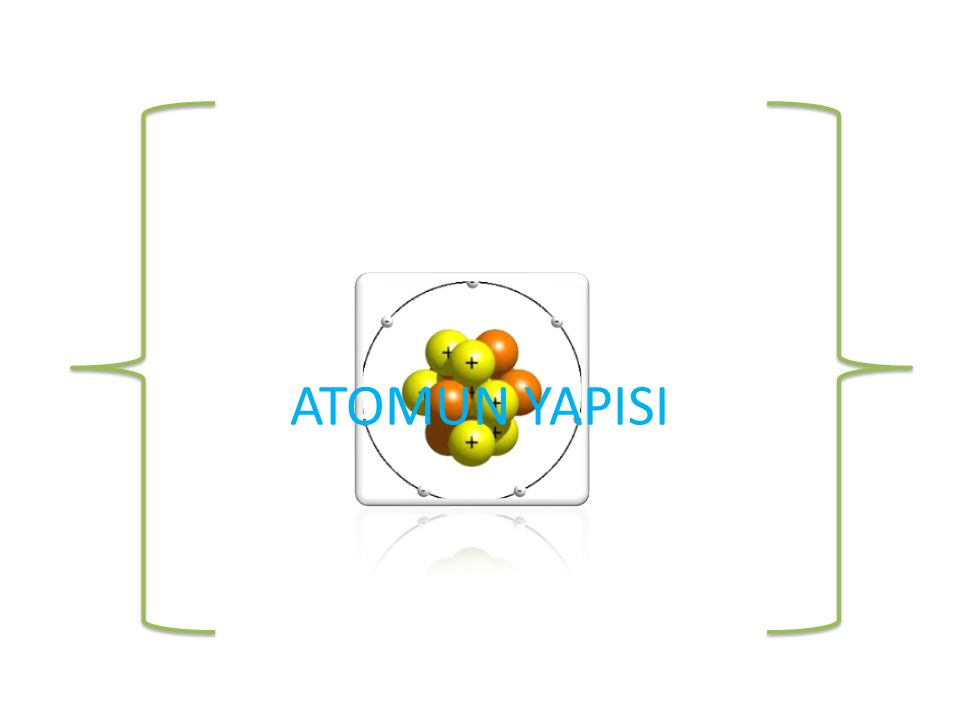 • ATOMUN YAPISI Elementlerin tüm özelliğini gösteren en küçük parçasına atom denir.