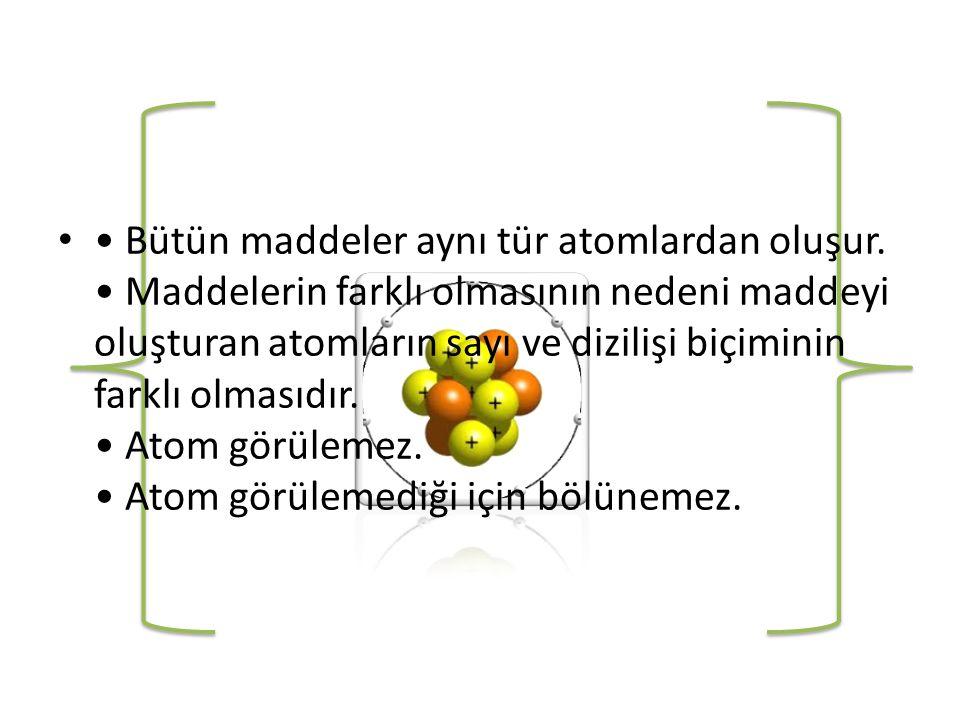 • • Bütün maddeler aynı tür atomlardan oluşur.
