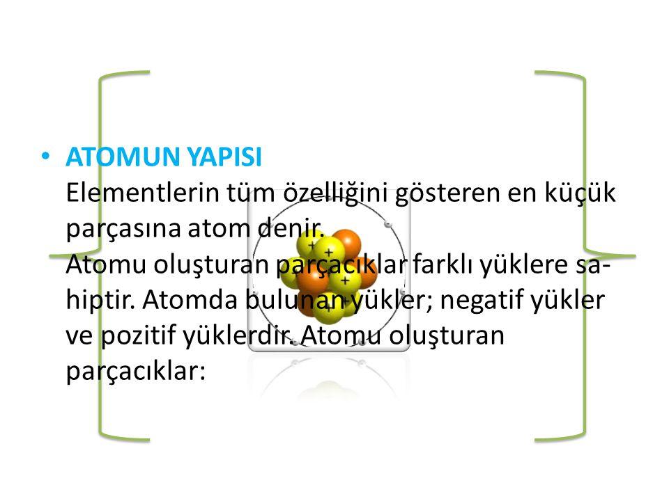 • 8- Nötr bir atomda proton sayısı elektron sayısına eşit olduğundan yükler toplamı sıfıra eşittir.
