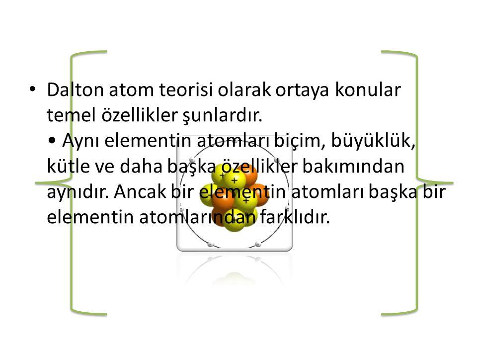 • Dalton atom teorisi olarak ortaya konular temel özellikler şunlardır.