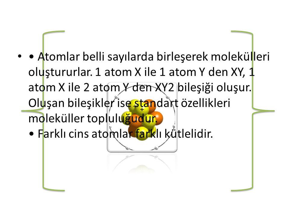 • • Atomlar belli sayılarda birleşerek molekülleri oluştururlar.