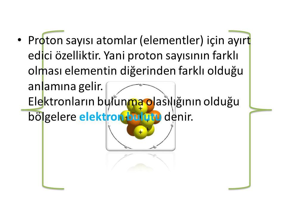 • Proton sayısı atomlar (elementler) için ayırt edici özelliktir.