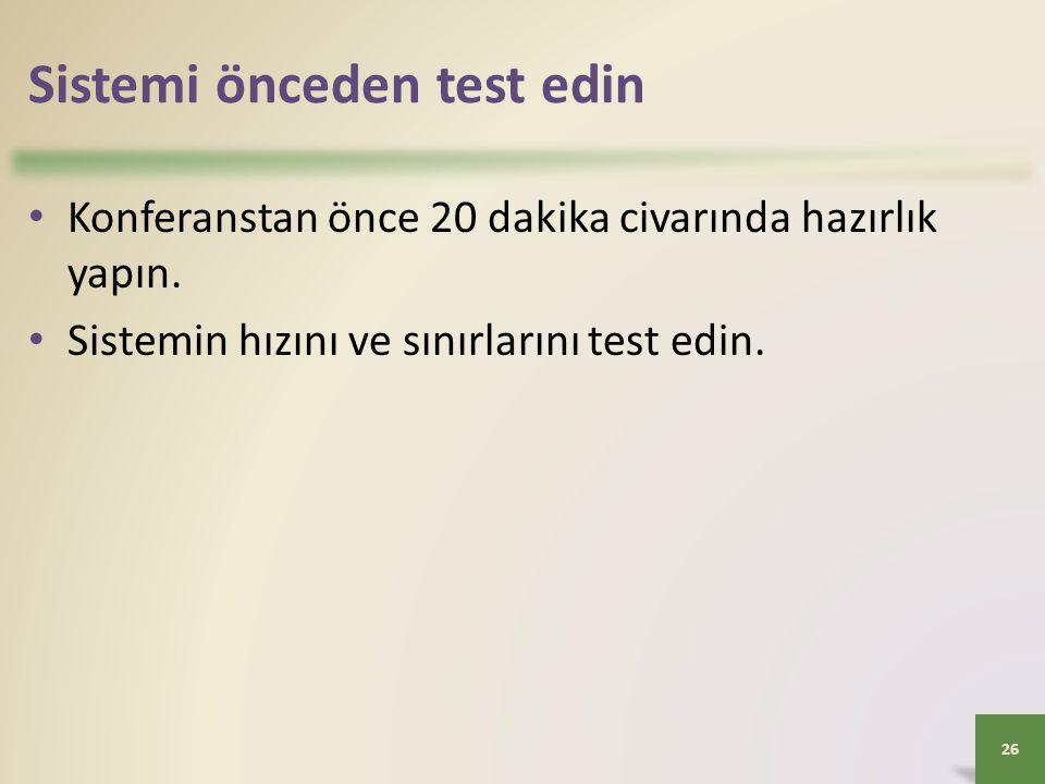 Sistemi önceden test edin • Konferanstan önce 20 dakika civarında hazırlık yapın. • Sistemin hızını ve sınırlarını test edin. 26
