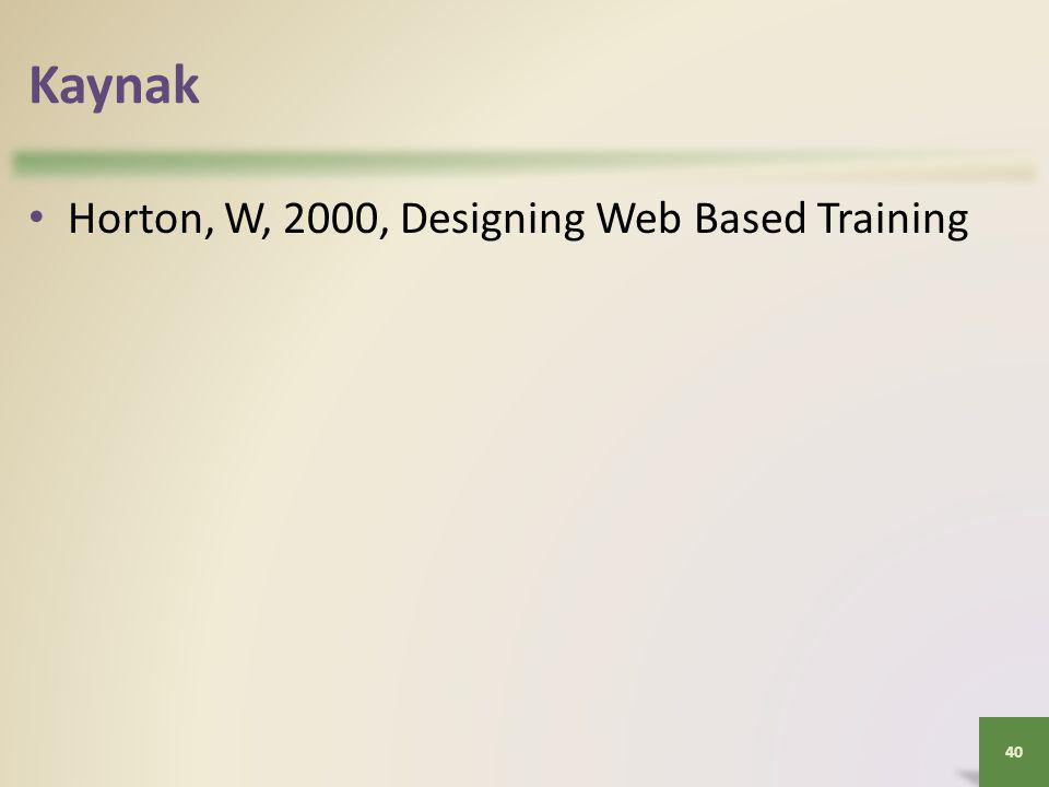 Kaynak • Horton, W, 2000, Designing Web Based Training 40