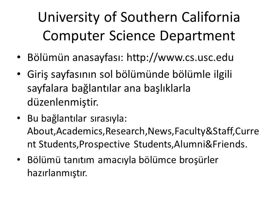 University of Southern California Computer Science Department • Bölümün anasayfası: http://www.cs.usc.edu • Giriş sayfasının sol bölümünde bölümle ilgili sayfalara bağlantılar ana başlıklarla düzenlenmiştir.