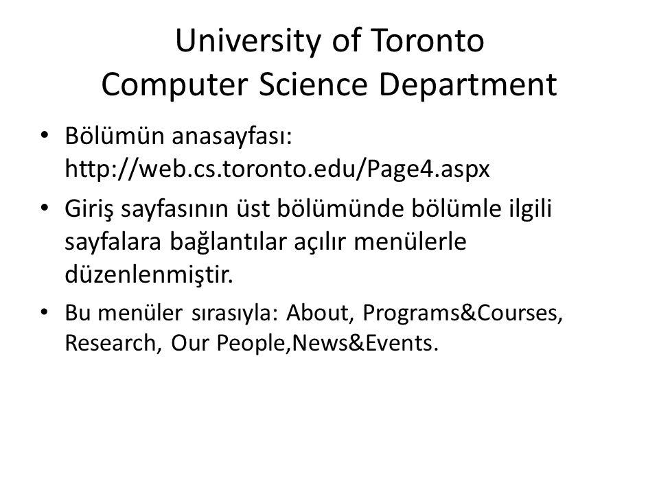 University of Toronto Computer Science Department • Bölümün anasayfası: http://web.cs.toronto.edu/Page4.aspx • Giriş sayfasının üst bölümünde bölümle ilgili sayfalara bağlantılar açılır menülerle düzenlenmiştir.