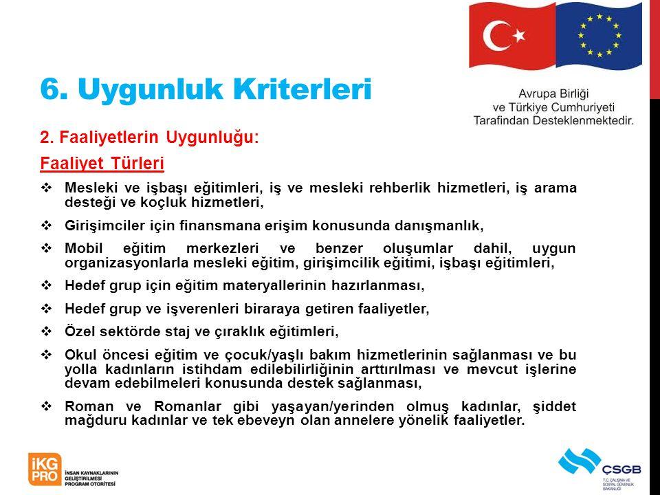 6. Uygunluk Kriterleri 2. Faaliyetlerin Uygunluğu: Faaliyet Türleri  Mesleki ve işbaşı eğitimleri, iş ve mesleki rehberlik hizmetleri, iş arama deste