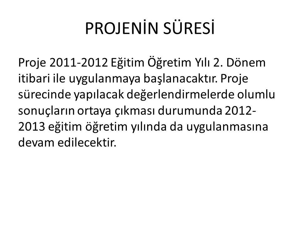 PROJENİN SÜRESİ Proje 2011-2012 Eğitim Öğretim Yılı 2. Dönem itibari ile uygulanmaya başlanacaktır. Proje sürecinde yapılacak değerlendirmelerde oluml