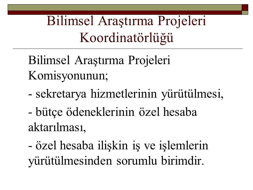 Bilimsel Araştırma Projeleri Koordinatörlüğü Bilimsel Araştırma Projeleri Komisyonunun; - sekretarya hizmetlerinin yürütülmesi, - bütçe ödeneklerinin