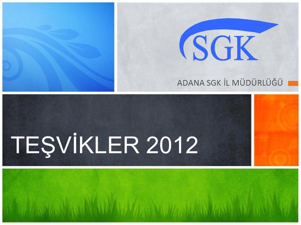 ADANA SGK İL MÜDÜRLÜĞÜ TEŞVİKLER 2012