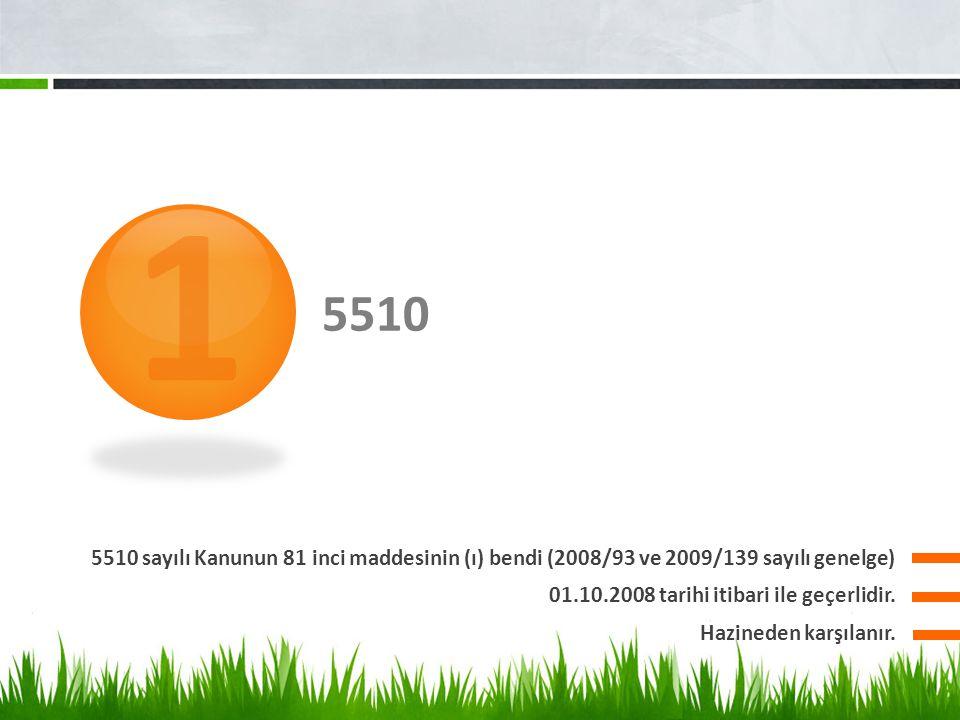 5510 5510 sayılı Kanunun 81 inci maddesinin (ı) bendi (2008/93 ve 2009/139 sayılı genelge) 1 01.10.2008 tarihi itibari ile geçerlidir. Hazineden karşı