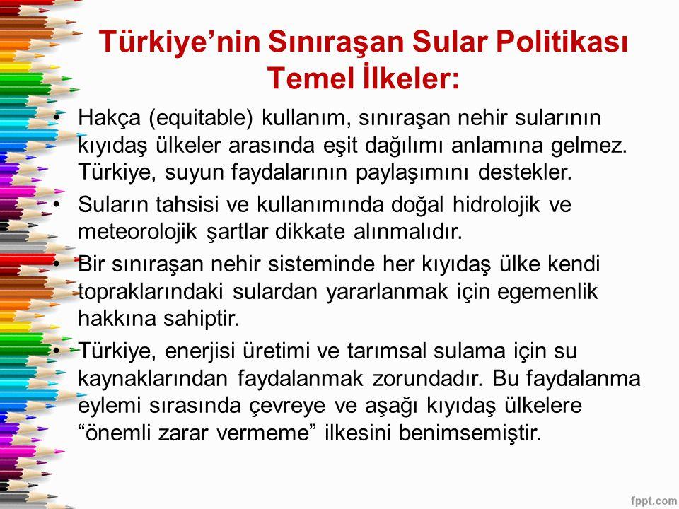 •Hakça (equitable) kullanım, sınıraşan nehir sularının kıyıdaş ülkeler arasında eşit dağılımı anlamına gelmez. Türkiye, suyun faydalarının paylaşımını
