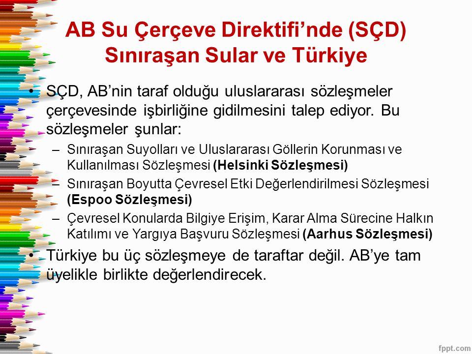 AB Su Çerçeve Direktifi'nde (SÇD) Sınıraşan Sular ve Türkiye •SÇD, AB'nin taraf olduğu uluslararası sözleşmeler çerçevesinde işbirliğine gidilmesini t