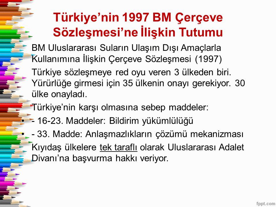 Türkiye'nin 1997 BM Çerçeve Sözleşmesi'ne İlişkin Tutumu BM Uluslararası Suların Ulaşım Dışı Amaçlarla Kullanımına İlişkin Çerçeve Sözleşmesi (1997) T