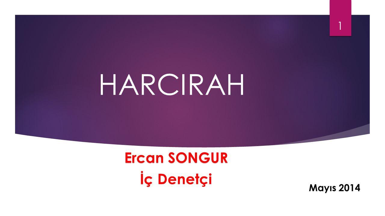 HARCIRAH Ercan SONGUR İç İç Denetçi 1 Mayıs 2014