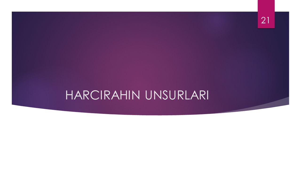 HARCIRAHIN UNSURLARI 21