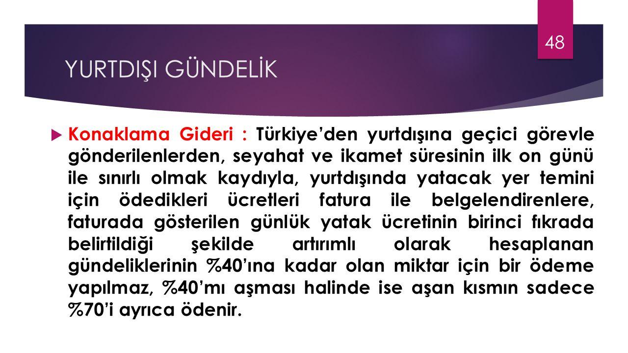 YURTDIŞI GÜNDELİK  Konaklama Gideri : Türkiye'den yurtdışına geçici görevle gönderilenlerden, seyahat ve ikamet süresinin ilk on günü ile sınırlı olm