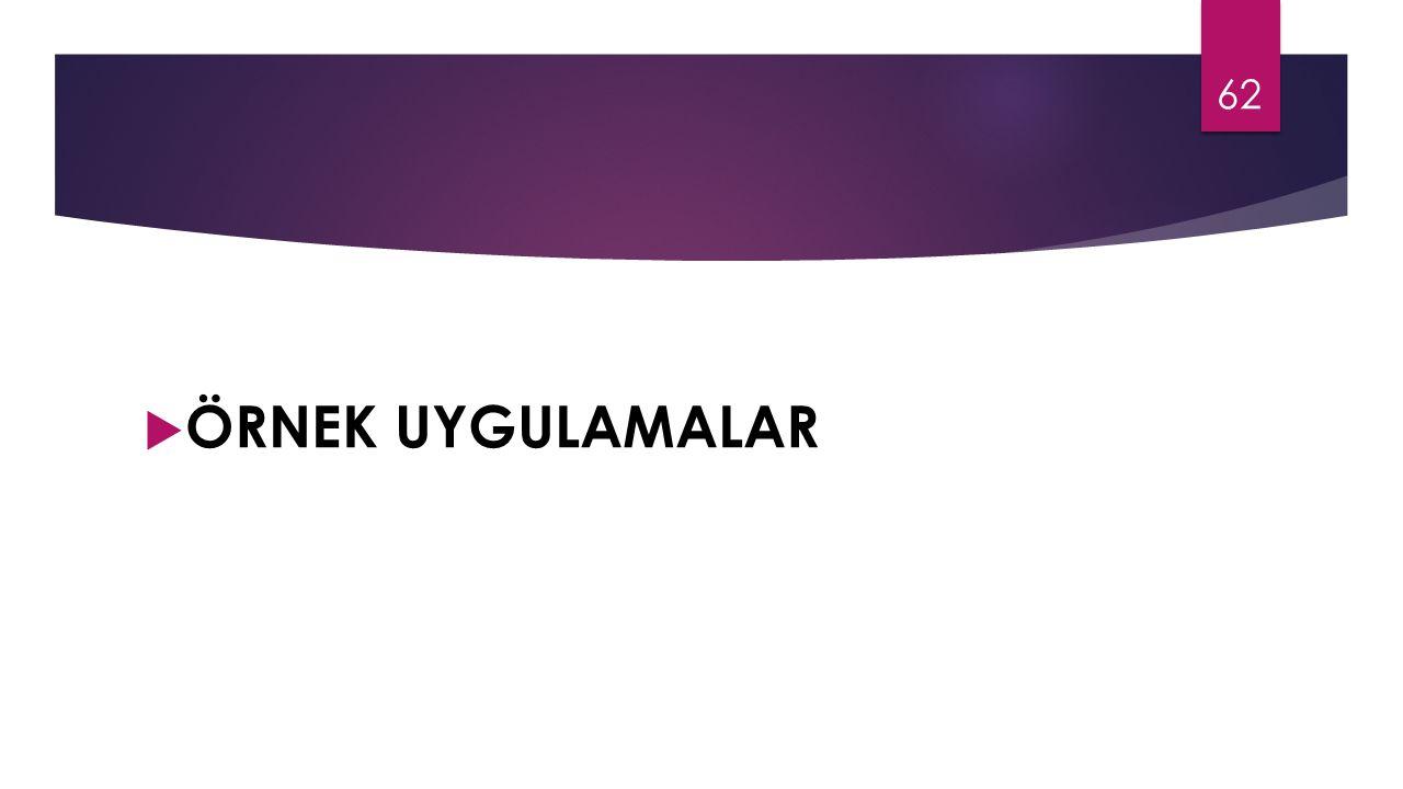  ÖRNEK UYGULAMALAR 62