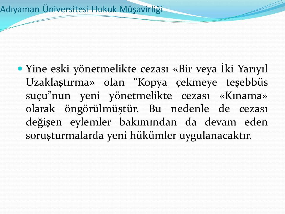 """Adıyaman Üniversitesi Hukuk Müşavirliği  Yine eski yönetmelikte cezası «Bir veya İki Yarıyıl Uzaklaştırma» olan """"Kopya çekmeye teşebbüs suçu""""nun yeni"""