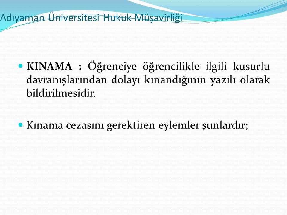 Adıyaman Üniversitesi Hukuk Müşavirliği  KINAMA : Öğrenciye öğrencilikle ilgili kusurlu davranışlarından dolayı kınandığının yazılı olarak bildirilme