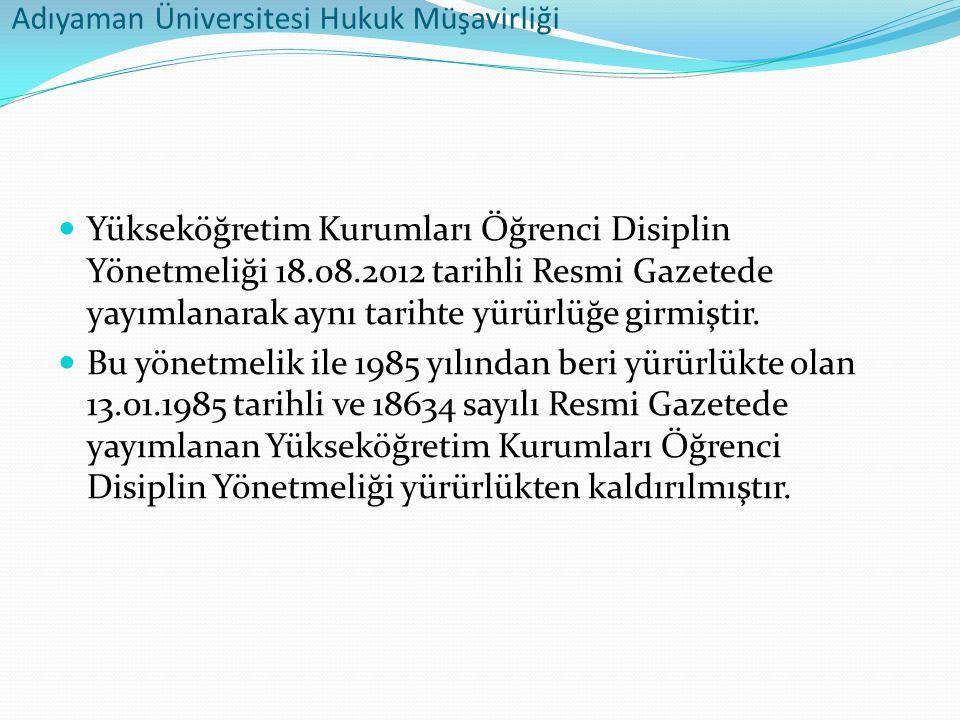 Adıyaman Üniversitesi Hukuk Müşavirliği  Yükseköğretim Kurumları Öğrenci Disiplin Yönetmeliği 18.08.2012 tarihli Resmi Gazetede yayımlanarak aynı tar