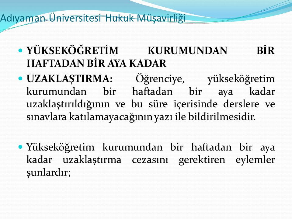 Adıyaman Üniversitesi Hukuk Müşavirliği  YÜKSEKÖĞRETİM KURUMUNDAN BİR HAFTADAN BİR AYA KADAR  UZAKLAŞTIRMA: Öğrenciye, yükseköğretim kurumundan bir