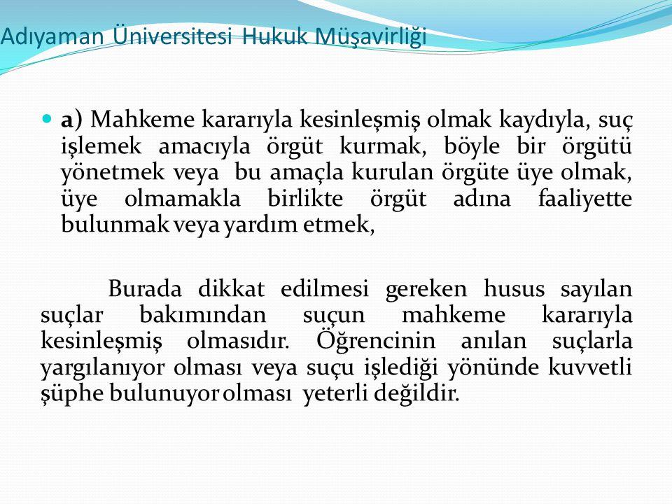 Adıyaman Üniversitesi Hukuk Müşavirliği  a) Mahkeme kararıyla kesinleşmiş olmak kaydıyla, suç işlemek amacıyla örgüt kurmak, böyle bir örgütü yönetme