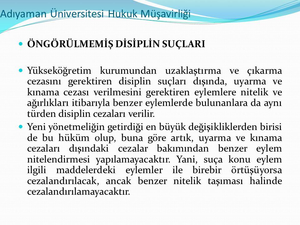 Adıyaman Üniversitesi Hukuk Müşavirliği  ÖNGÖRÜLMEMİŞ DİSİPLİN SUÇLARI  Yükseköğretim kurumundan uzaklaştırma ve çıkarma cezasını gerektiren disipli