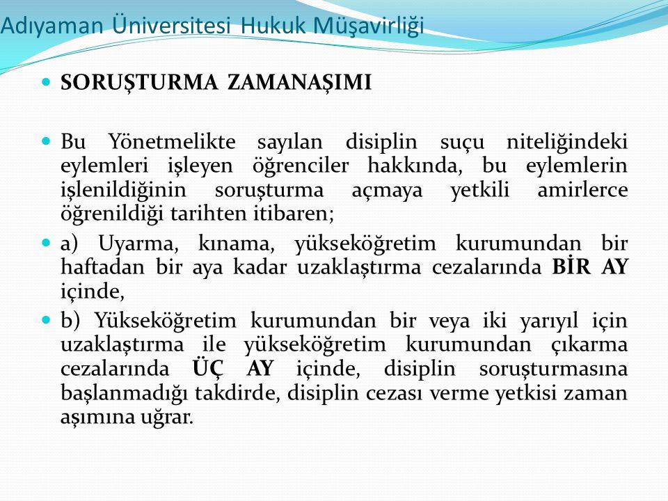 Adıyaman Üniversitesi Hukuk Müşavirliği  SORUŞTURMA ZAMANAŞIMI  Bu Yönetmelikte sayılan disiplin suçu niteliğindeki eylemleri işleyen öğrenciler hak