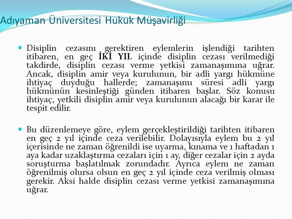 Adıyaman Üniversitesi Hukuk Müşavirliği  Disiplin cezasını gerektiren eylemlerin işlendiği tarihten itibaren, en geç İKİ YIL içinde disiplin cezası v