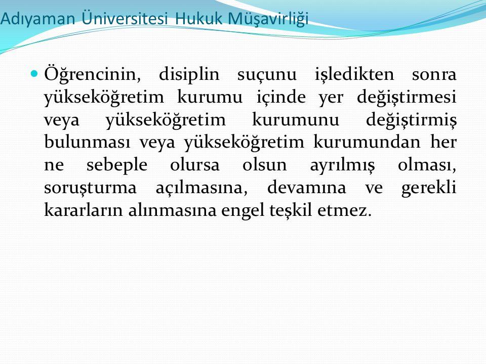 Adıyaman Üniversitesi Hukuk Müşavirliği  Öğrencinin, disiplin suçunu işledikten sonra yükseköğretim kurumu içinde yer değiştirmesi veya yükseköğretim