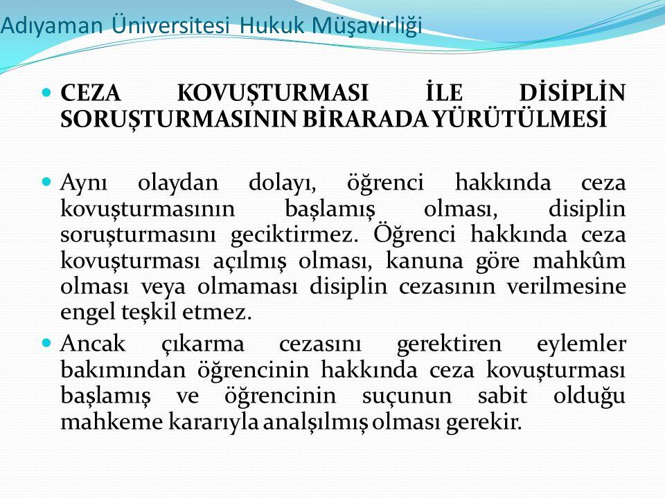 Adıyaman Üniversitesi Hukuk Müşavirliği  CEZA KOVUŞTURMASI İLE DİSİPLİN SORUŞTURMASININ BİRARADA YÜRÜTÜLMESİ  Aynı olaydan dolayı, öğrenci hakkında