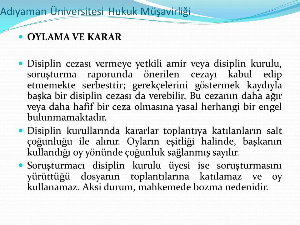 Adıyaman Üniversitesi Hukuk Müşavirliği  OYLAMA VE KARAR  Disiplin cezası vermeye yetkili amir veya disiplin kurulu, soruşturma raporunda önerilen c