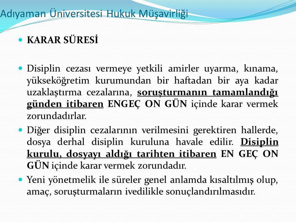 Adıyaman Üniversitesi Hukuk Müşavirliği  KARAR SÜRESİ  Disiplin cezası vermeye yetkili amirler uyarma, kınama, yükseköğretim kurumundan bir haftadan