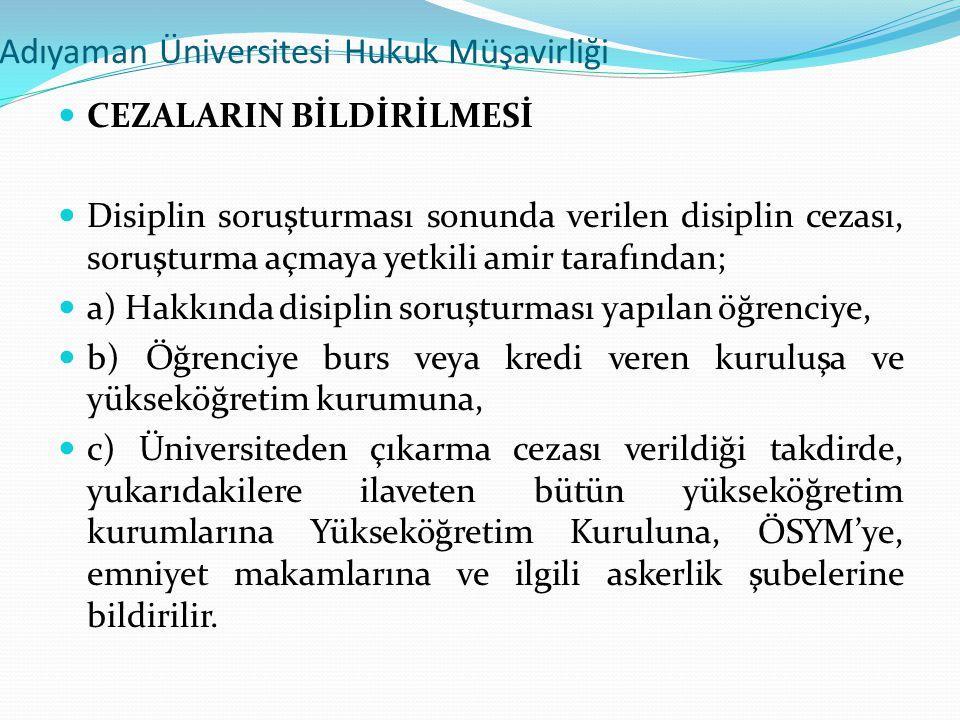 Adıyaman Üniversitesi Hukuk Müşavirliği  CEZALARIN BİLDİRİLMESİ  Disiplin soruşturması sonunda verilen disiplin cezası, soruşturma açmaya yetkili am