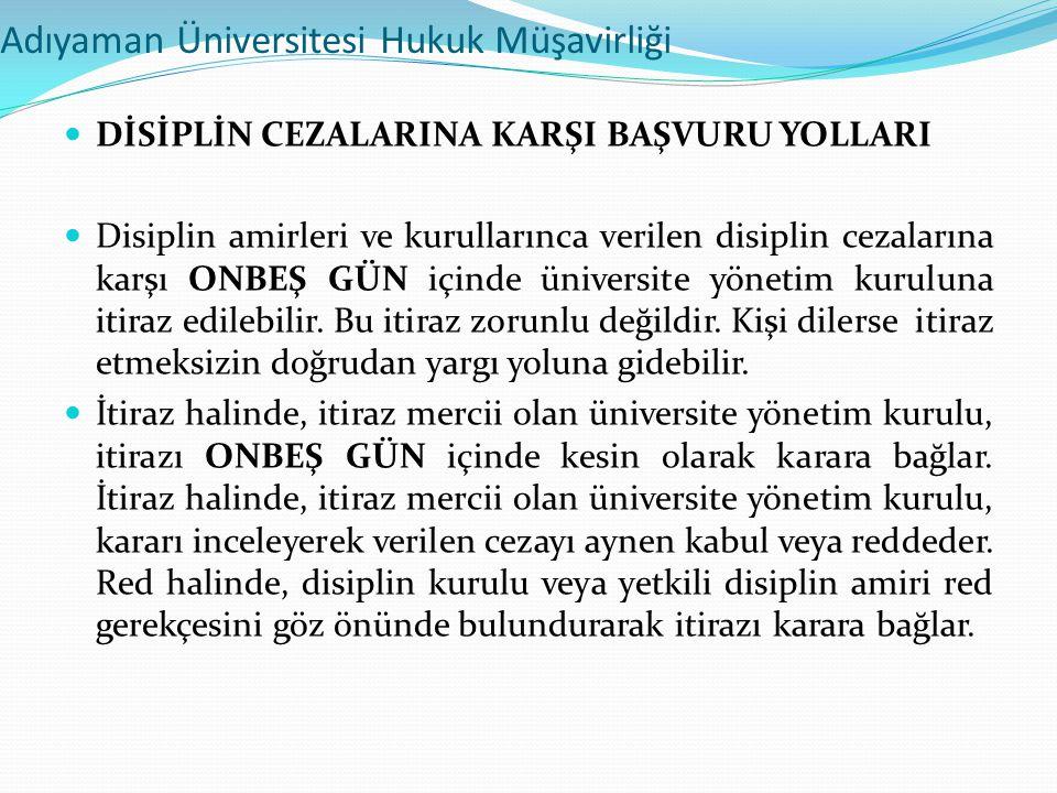 Adıyaman Üniversitesi Hukuk Müşavirliği  DİSİPLİN CEZALARINA KARŞI BAŞVURU YOLLARI  Disiplin amirleri ve kurullarınca verilen disiplin cezalarına ka