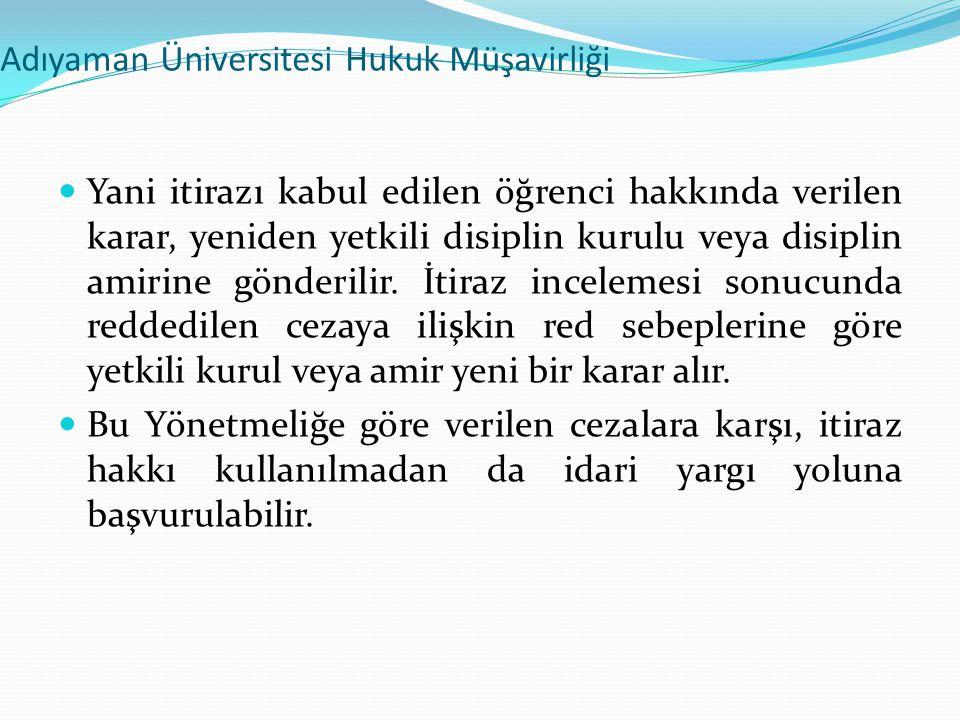 Adıyaman Üniversitesi Hukuk Müşavirliği  Yani itirazı kabul edilen öğrenci hakkında verilen karar, yeniden yetkili disiplin kurulu veya disiplin amir