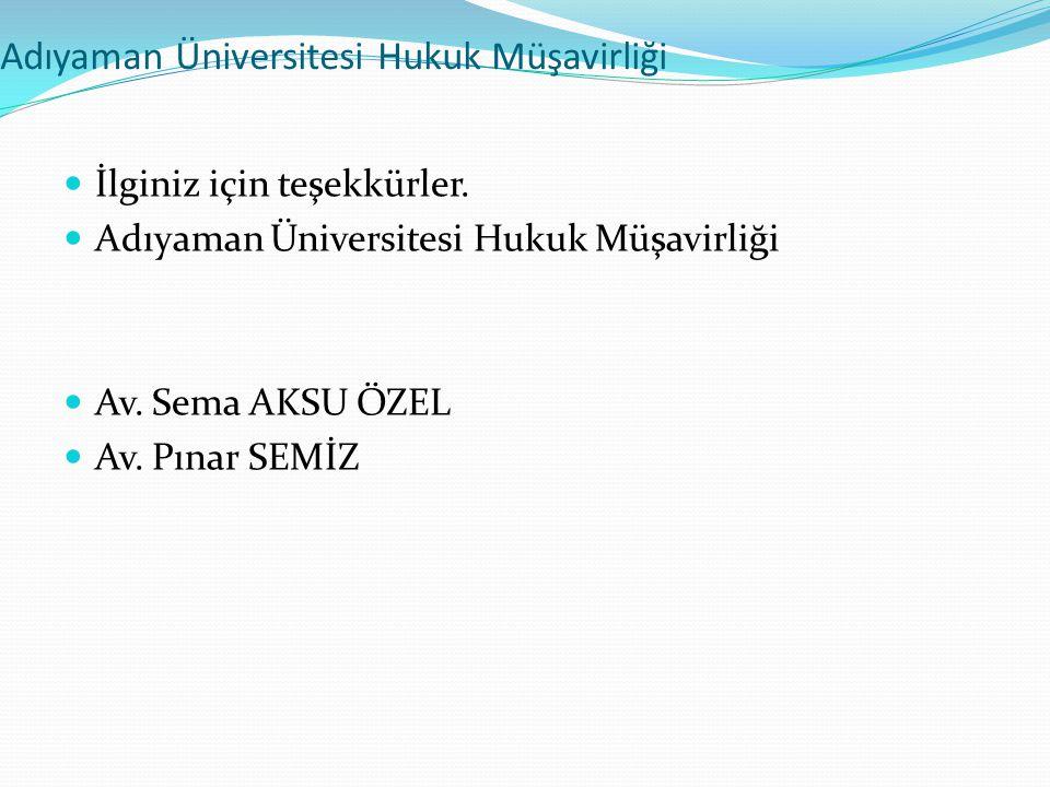 Adıyaman Üniversitesi Hukuk Müşavirliği  İlginiz için teşekkürler.  Adıyaman Üniversitesi Hukuk Müşavirliği  Av. Sema AKSU ÖZEL  Av. Pınar SEMİZ