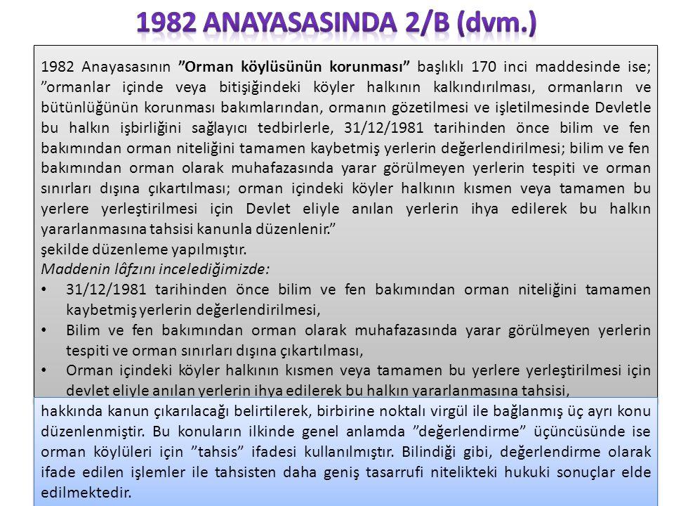 """1982 Anayasasının """"Orman köylüsünün korunması"""" başlıklı 170 inci maddesinde ise; """"ormanlar içinde veya bitişiğindeki köyler halkının kalkındırılması,"""