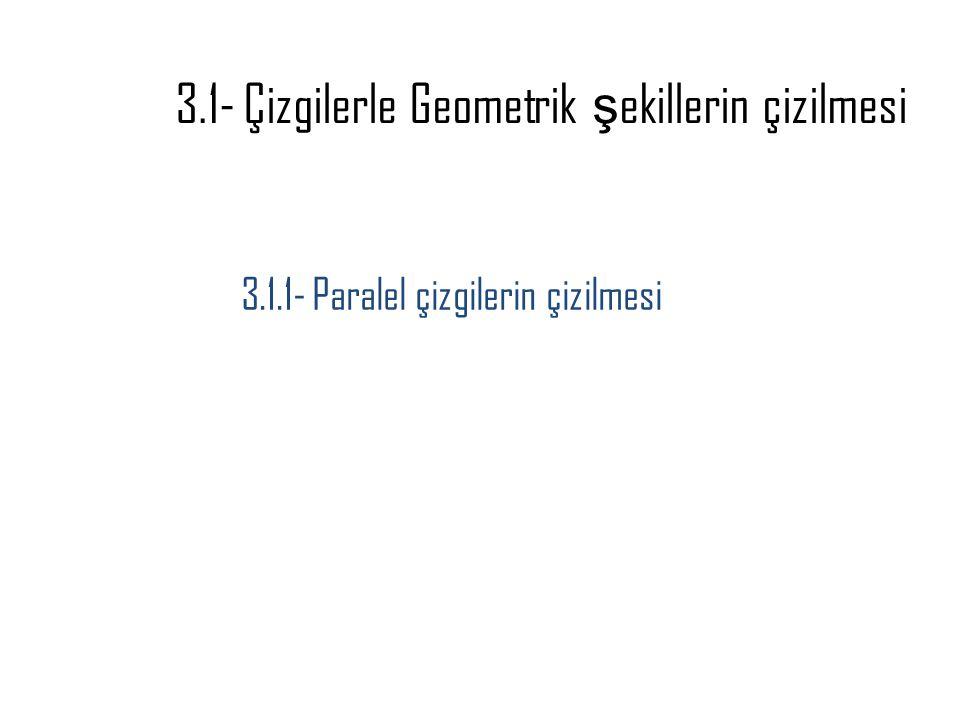 3.1.1- Paralel çizgilerin çizilmesi 3.1- Çizgilerle Geometrik ş ekillerin çizilmesi