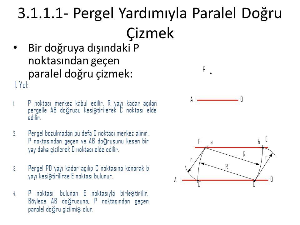 • Bir doğruya dışındaki P noktasından geçen paralel doğru çizmek: 2. Pergel bozulmadan bu defa C noktası merkez alınır. P noktasından geçen ve AB do ğ