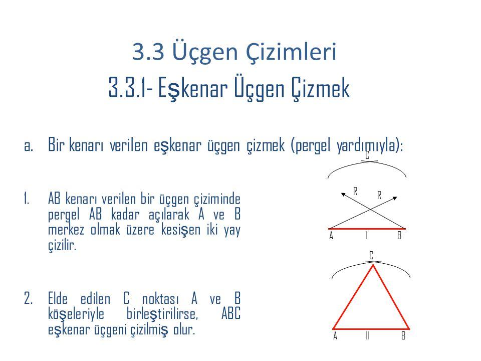 3.3.1- E ş kenar Üçgen Çizmek a.Bir kenarı verilen e ş kenar üçgen çizmek (pergel yardımıyla): 1.AB kenarı verilen bir üçgen çiziminde pergel AB kadar