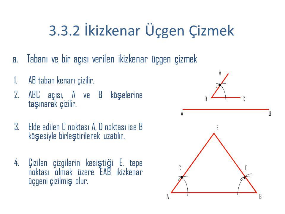 a.Tabanı ve bir açısı verilen ikizkenar üçgen çizmek 1.AB taban kenarı çizilir. 2.ABC açısı, A ve B kö ş elerine ta ş ınarak çizilir. 3.Elde edilen C