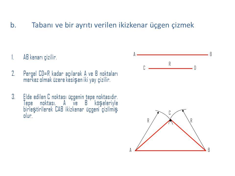 1.AB kenarı çizilir. 2.Pergel CD=R kadar açılarak A ve B noktaları merkez olmak üzere kesi ş en iki yay çizilir. 3.Elde edilen C noktası üçgenin tepe