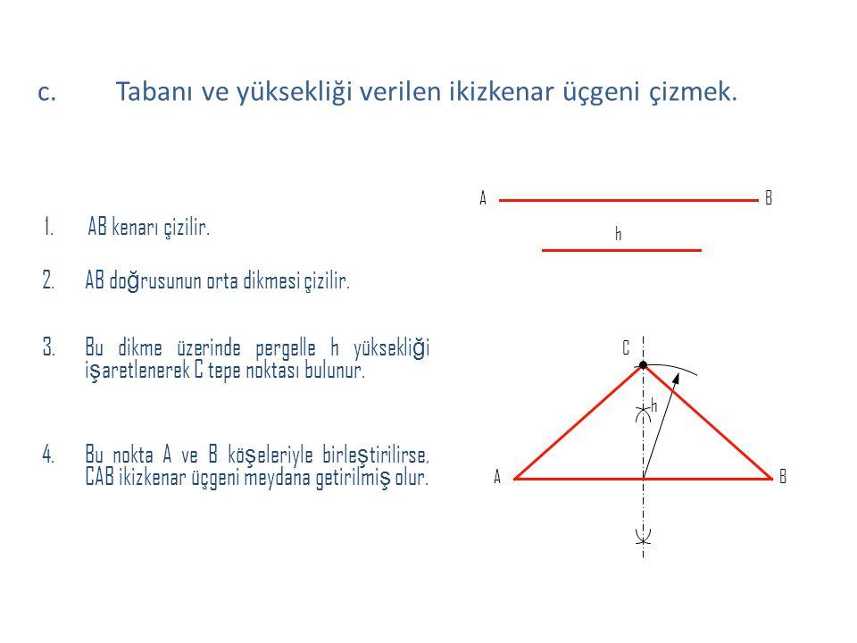 1.AB kenarı çizilir. 2.AB do ğ rusunun orta dikmesi çizilir. 3.Bu dikme üzerinde pergelle h yüksekli ğ i i ş aretlenerek C tepe noktası bulunur. 4.Bu