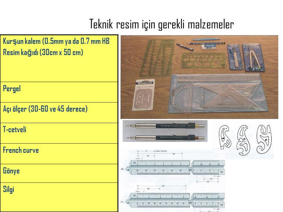Teknik resim için gerekli malzemeler Kur ş un kalem (0.5mm ya da 0.7 mm HB Resim ka ğ ıdı (30cm x 50 cm) Pergel Açı ölçer (30-60 ve 45 derece) T-cetve
