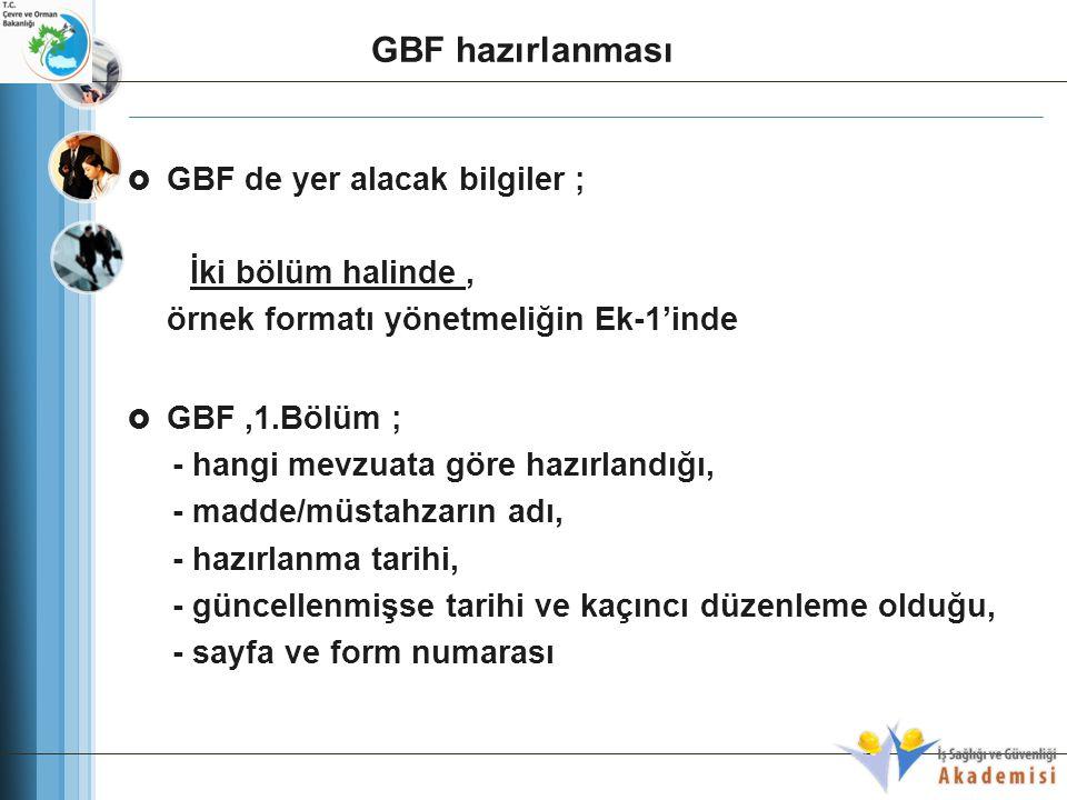  GBF de yer alacak bilgiler ; İki bölüm halinde, örnek formatı yönetmeliğin Ek-1'inde  GBF,1.Bölüm ; - hangi mevzuata göre hazırlandığı, - madde/müs