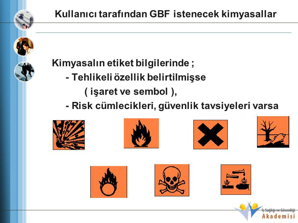 Kimyasalın etiket bilgilerinde ; - Tehlikeli özellik belirtilmişse ( işaret ve sembol ), - Risk cümlecikleri, güvenlik tavsiyeleri varsa Kullanıcı tar