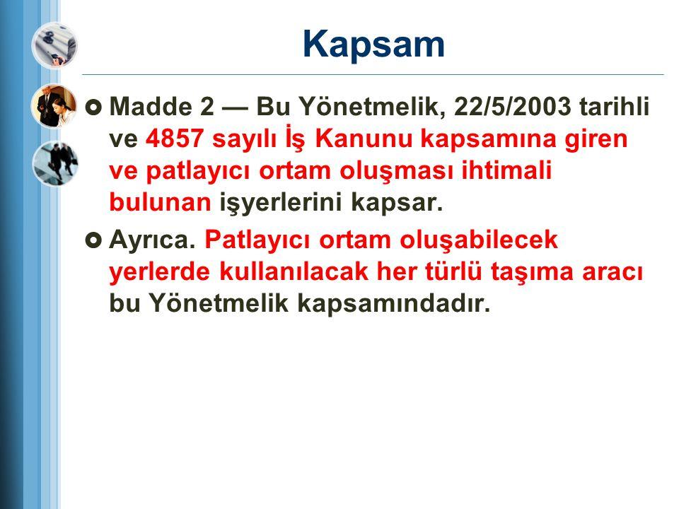 Kapsam  Madde 2 — Bu Yönetmelik, 22/5/2003 tarihli ve 4857 sayılı İş Kanunu kapsamına giren ve patlayıcı ortam oluşması ihtimali bulunan işyerlerini