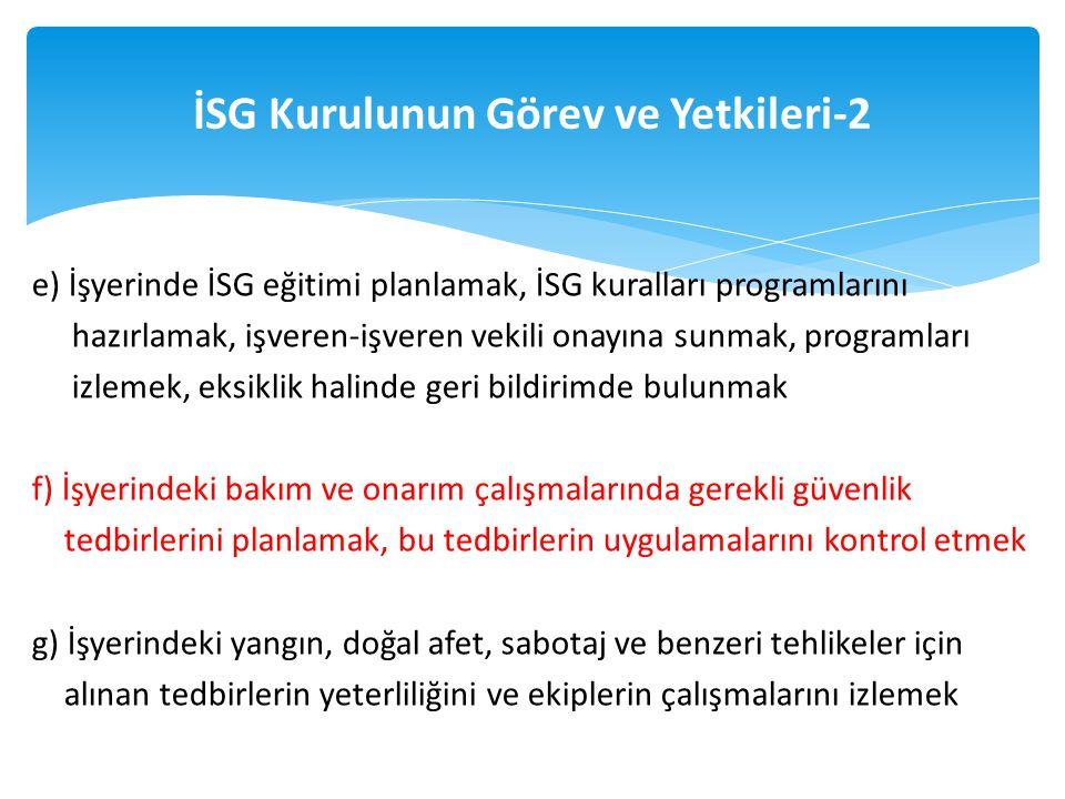 e) İşyerinde İSG eğitimi planlamak, İSG kuralları programlarını hazırlamak, işveren-işveren vekili onayına sunmak, programları izlemek, eksiklik halin